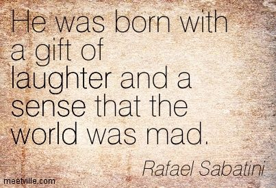 Scaramouche by Rafael #Sabatini: He was born with a gift of laughter and a sense that the world was mad. #quote