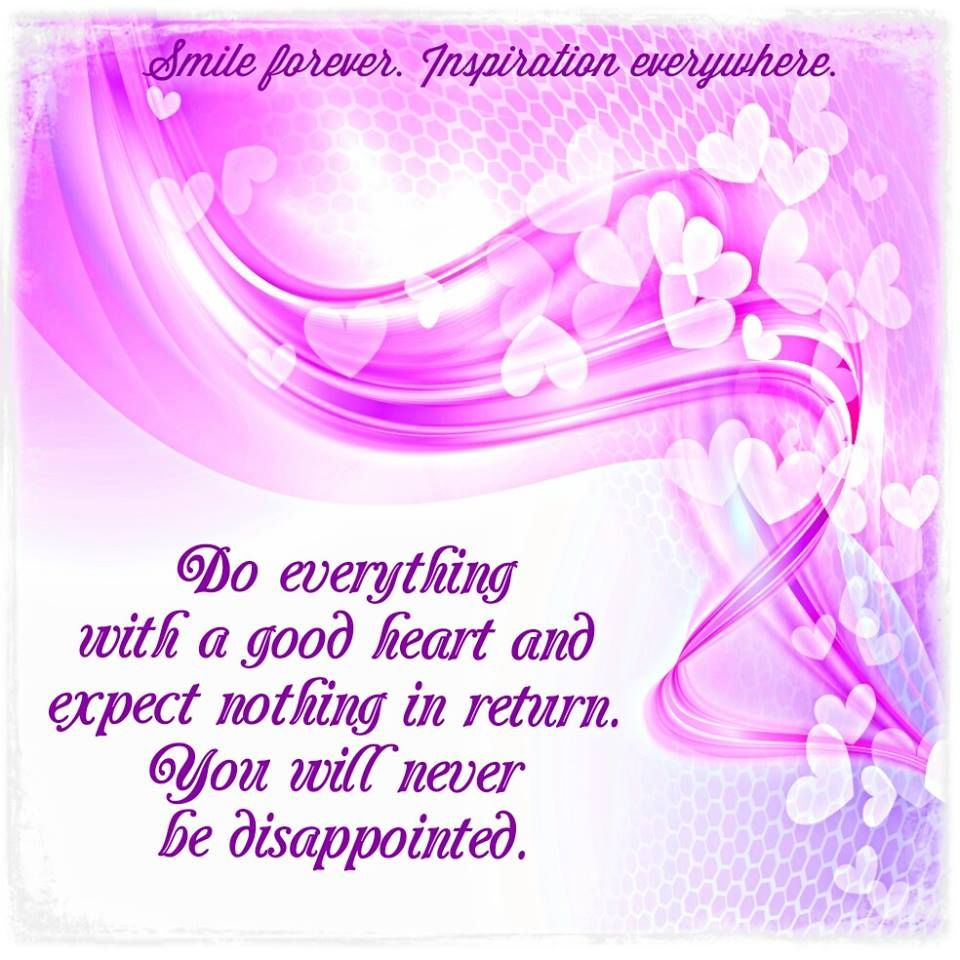 Do Everything With A Good Heart And Expect Nothing In Return You