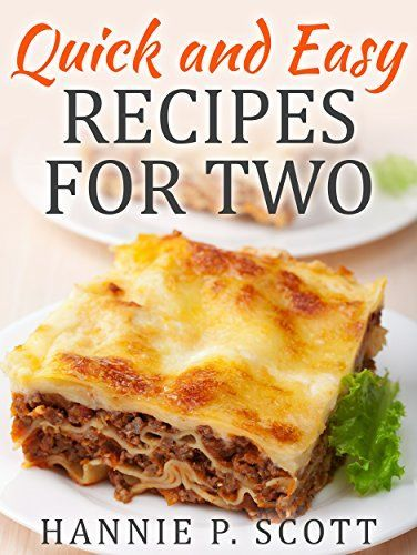 Quick and Easy Recipes for Two: Delicious Recipes for Two: Dinner, Entrees, Appetizers, Breakfast, and Desserts! (Quick and Easy Cooking Series) Reviews images