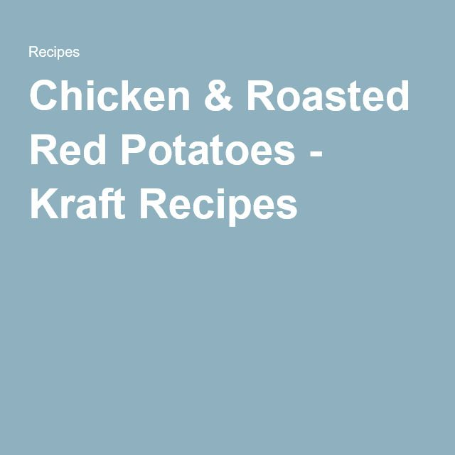 Chicken & Roasted Red Potatoes - Kraft Recipes