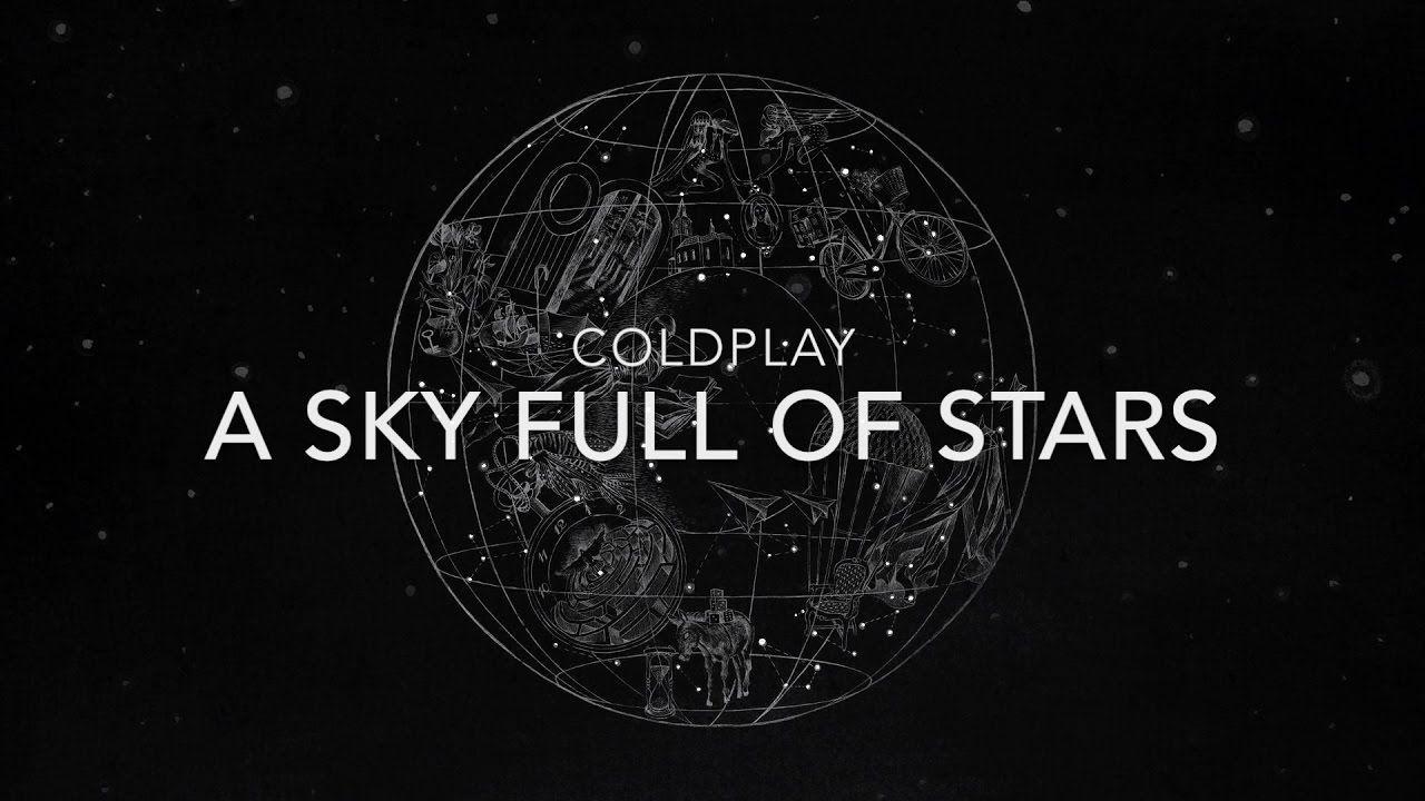 Coldplay A Sky Full Of Stars Lyrics Youtube Sky Full Of Stars Sky Full Coldplay