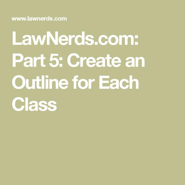 LawNerds.com: Part 5: Create an Outline for Each Class