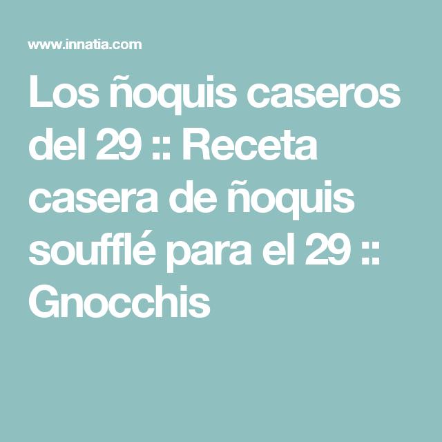 Los ñoquis caseros del 29 :: Receta casera de ñoquis soufflé para el 29 :: Gnocchis