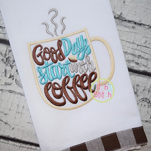 Good Days Start with Coffee Embroidery