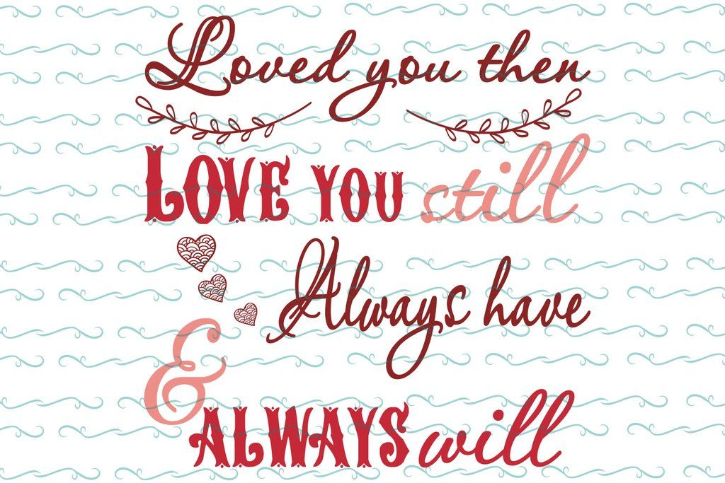 Download Loved you then love you still always have , Love svg, love ...