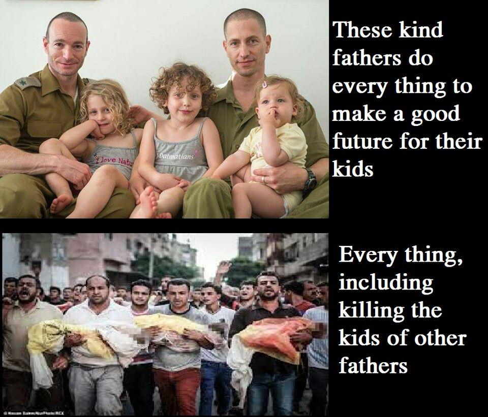 Estos papas ejemplares harian lo que fuera por sus hijos......hasta matar los hijos inocentes de una tierra que se han robado a costas de sus mentiras y los dolares sionistas llegados de los EUA