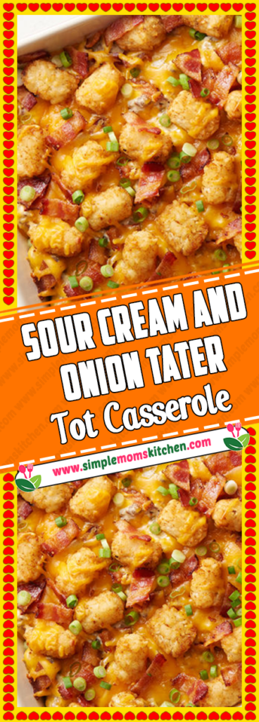 Sour Cream and Onion Tater Tot Casserole | Cooking recipes ...
