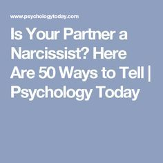 Is Your Partner a Narcissist? Here Are 50 Ways to Tell | Psychology Today