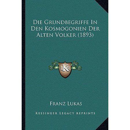 Die Grundbegriffe in Den Kosmogonien Der Alten Volker (1893)