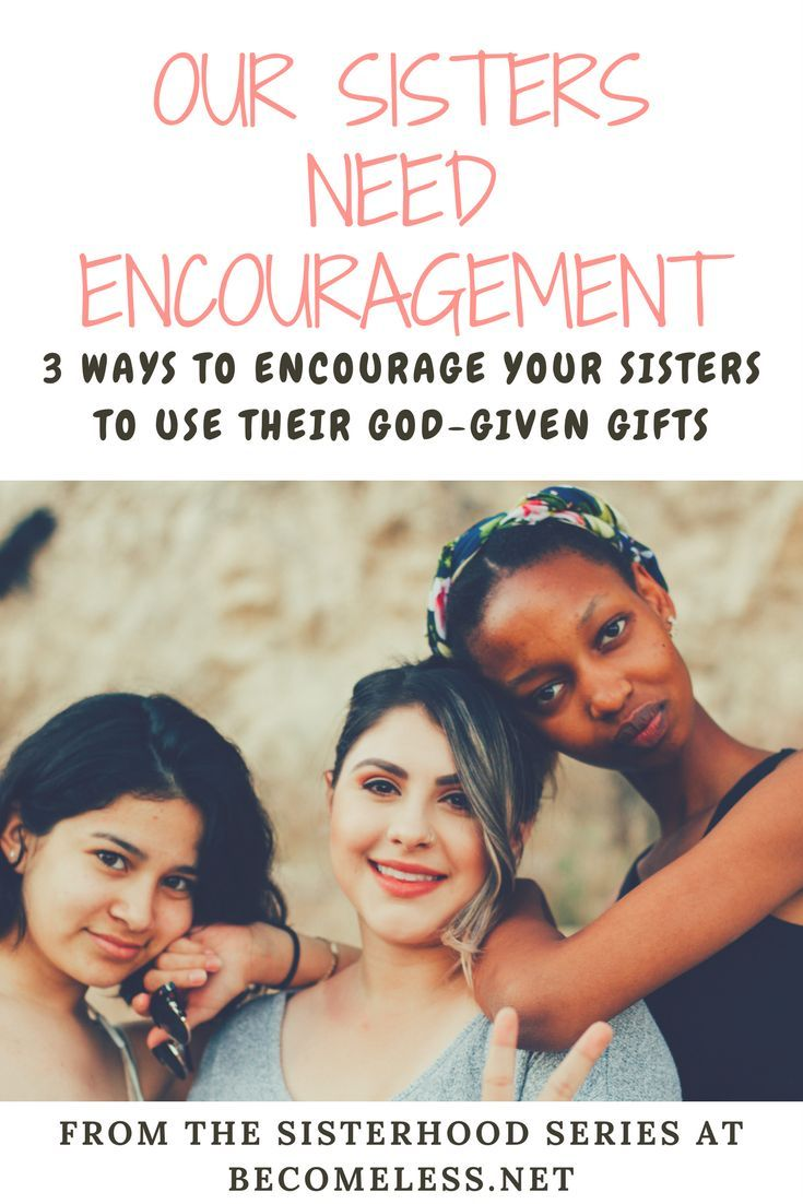 Our Sisters Need Encouragement | Christian Sisterhood | Christian Sisters | Sisters in Christ