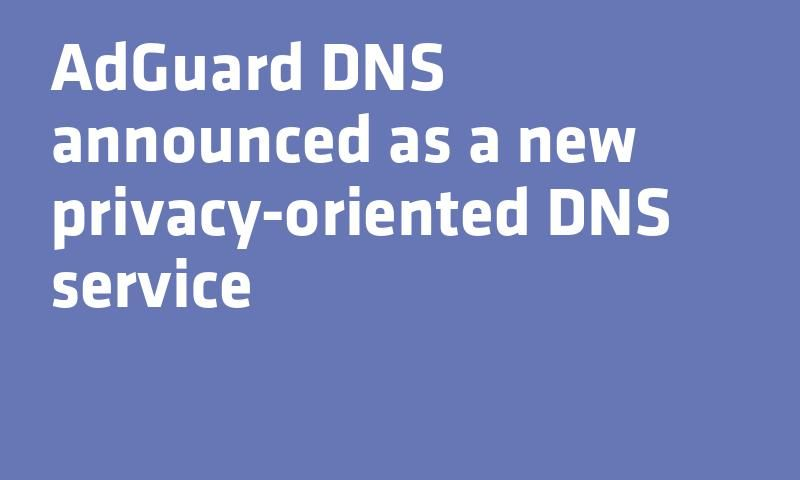AdGuard DNS announced as a new privacy-oriented DNS service | New
