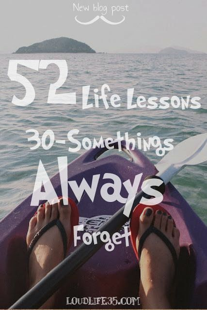 52 Life Lessons 30 Somethings Always Forget Life Lessons Lesson