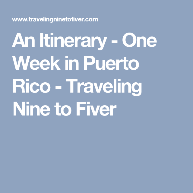 An Itinerary One Week In Puerto Rico Puerto Rico Travel