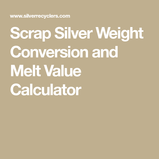 Silver Weight Conversion And Melt Value