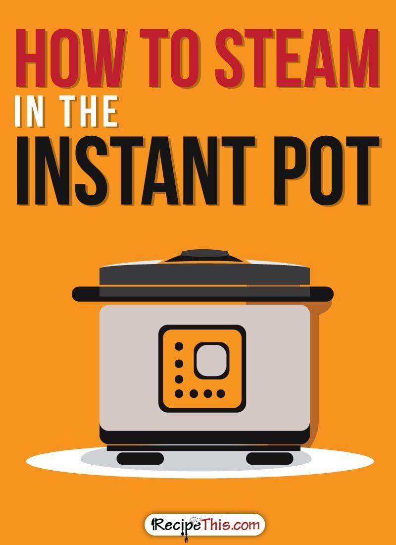 How To Steam In The Instant Pot Instant pot, Instant pot