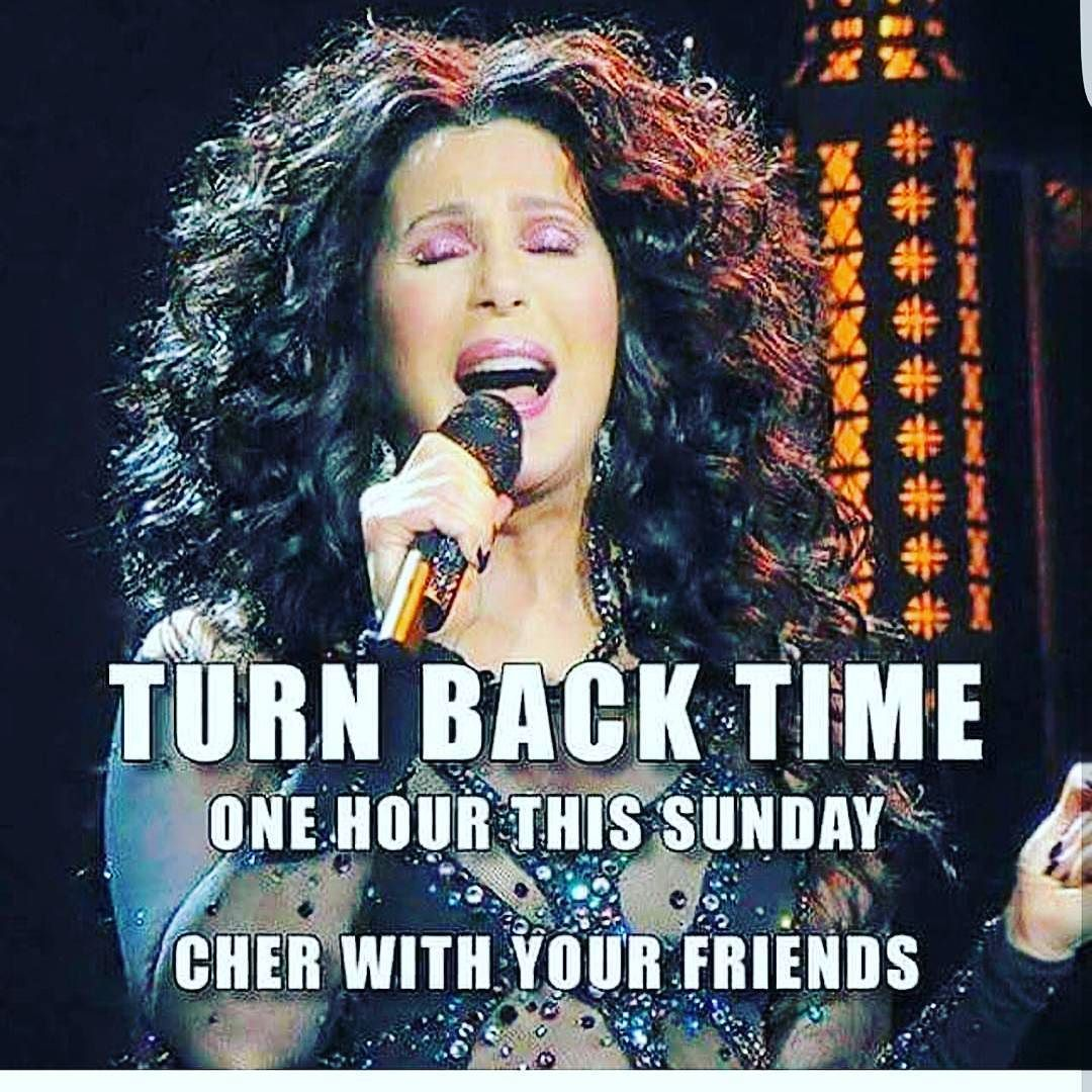 You're cher turnbacktime Fall back time