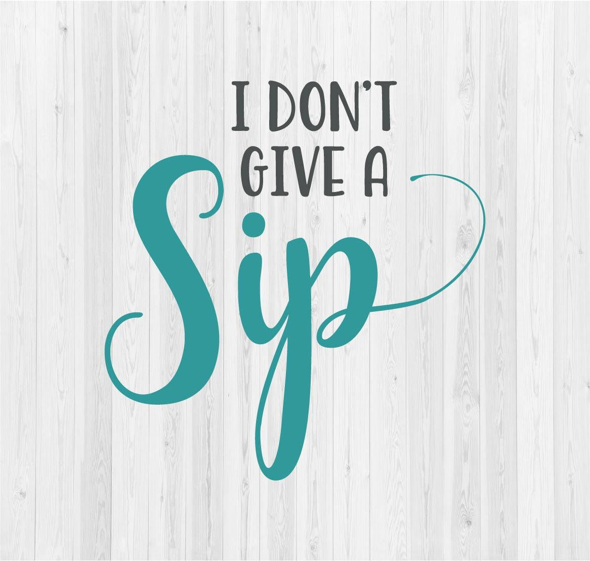 I Don/'t Give a Sip