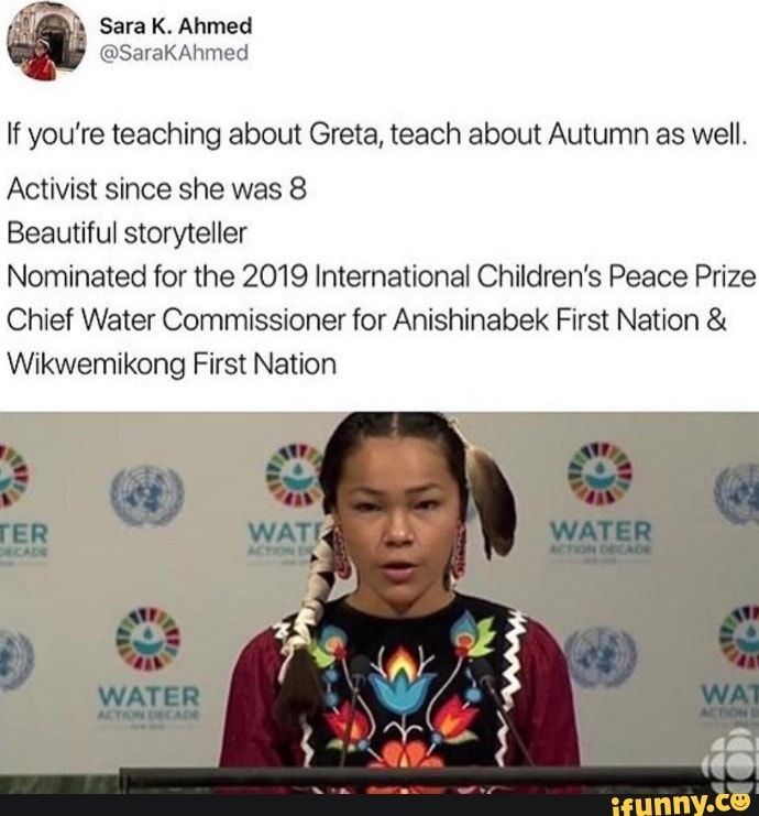 If you're teaching about Greta. teach about Autumn as well. Activist since she was 8 Beautiful storyteller Nominated for the 2019 International Children's Peace Prize Chief Water Commissioner for Anishinabek First Nation & Wikwemikong First Nation – popular memes on the site... #writing #artcreative #relationships #humans #wordporn #deppression #metaphysical #deviant #quote #love #writer #nativeamerican #if #youre #teaching #greta #teach #autumn #well #activist #beautiful #storyteller #pic
