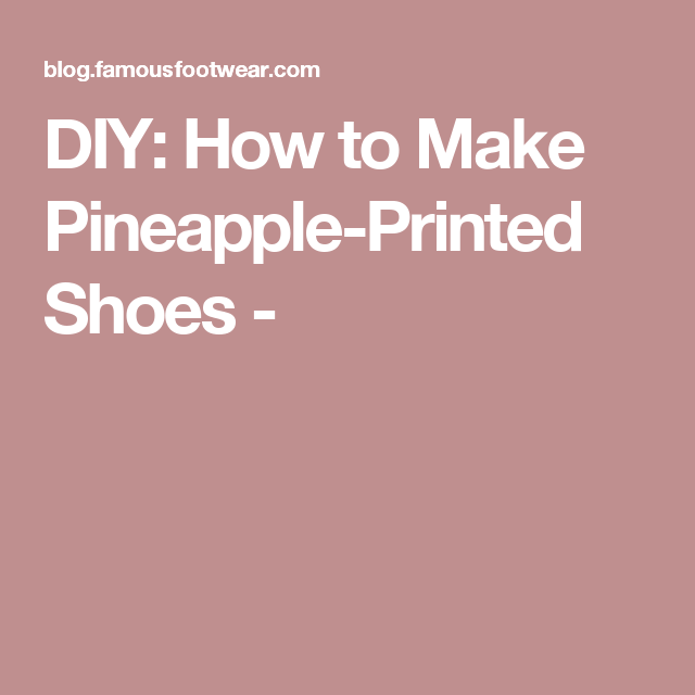 DIY: How to Make Pineapple-Printed Shoes -