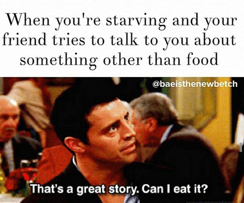 17 Of The Funniest Friends Memes That Are Totally Relatable Friends Funny Funny Friend Memes Funny Hungry Quotes