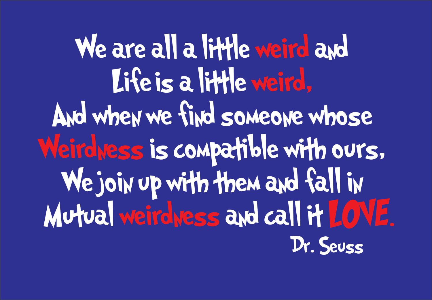 Dr Seuss Inspired We Are All A Little Weird Love Poem Removable