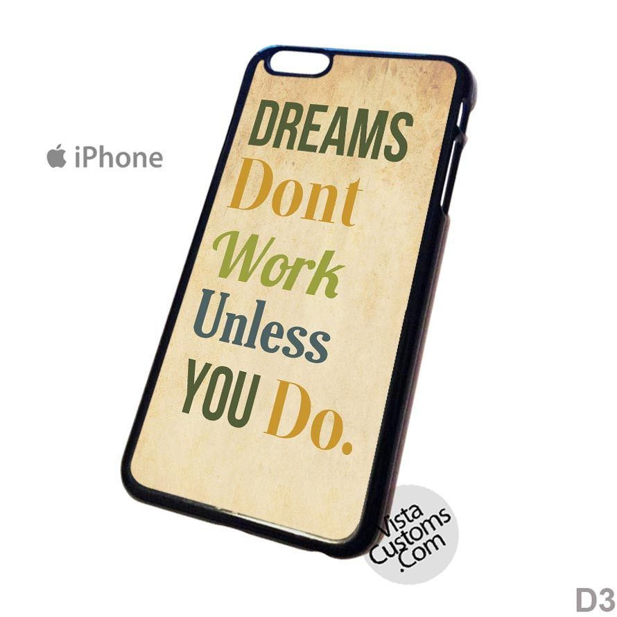 dreams dont work unless you do john c maxwell quotes Phone Case For Apple, iphone 4, 4S, 5, 5S, 5C, 6, 6 +, iPod, 4 / 5, iPad 3 / 4 / 5, Samsung, Galaxy, S3, S4, S5, S6, Note, HTC, HTC One, HTC One X, BlackBerry, Z10