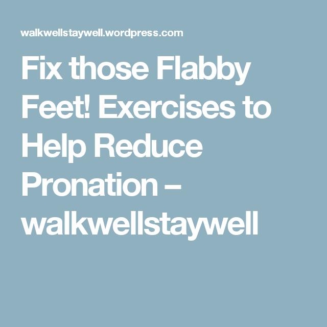 Fix those Flabby Feet! Exercises to Help Reduce Pronation – walkwellstaywell