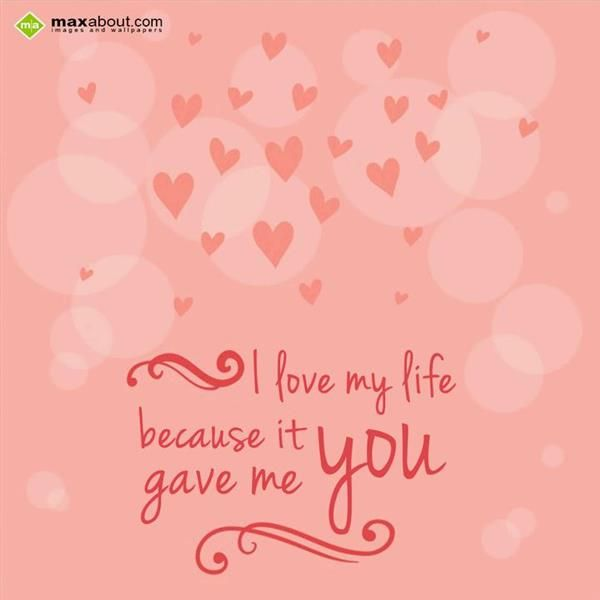 I Love My Life Because It Gave Me You Facts Sms Greetings