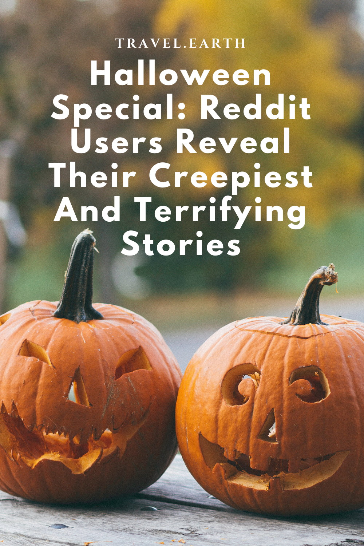 Top 13 Creepy Halloween Stories From Reddit Travel Earth In 2020 Halloween Stories Creepy Halloween Terrifying Stories