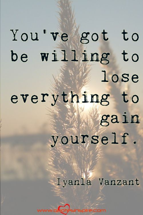 Youve Got To Be Willing To Lose Everything To Gain Yourself Iyanla