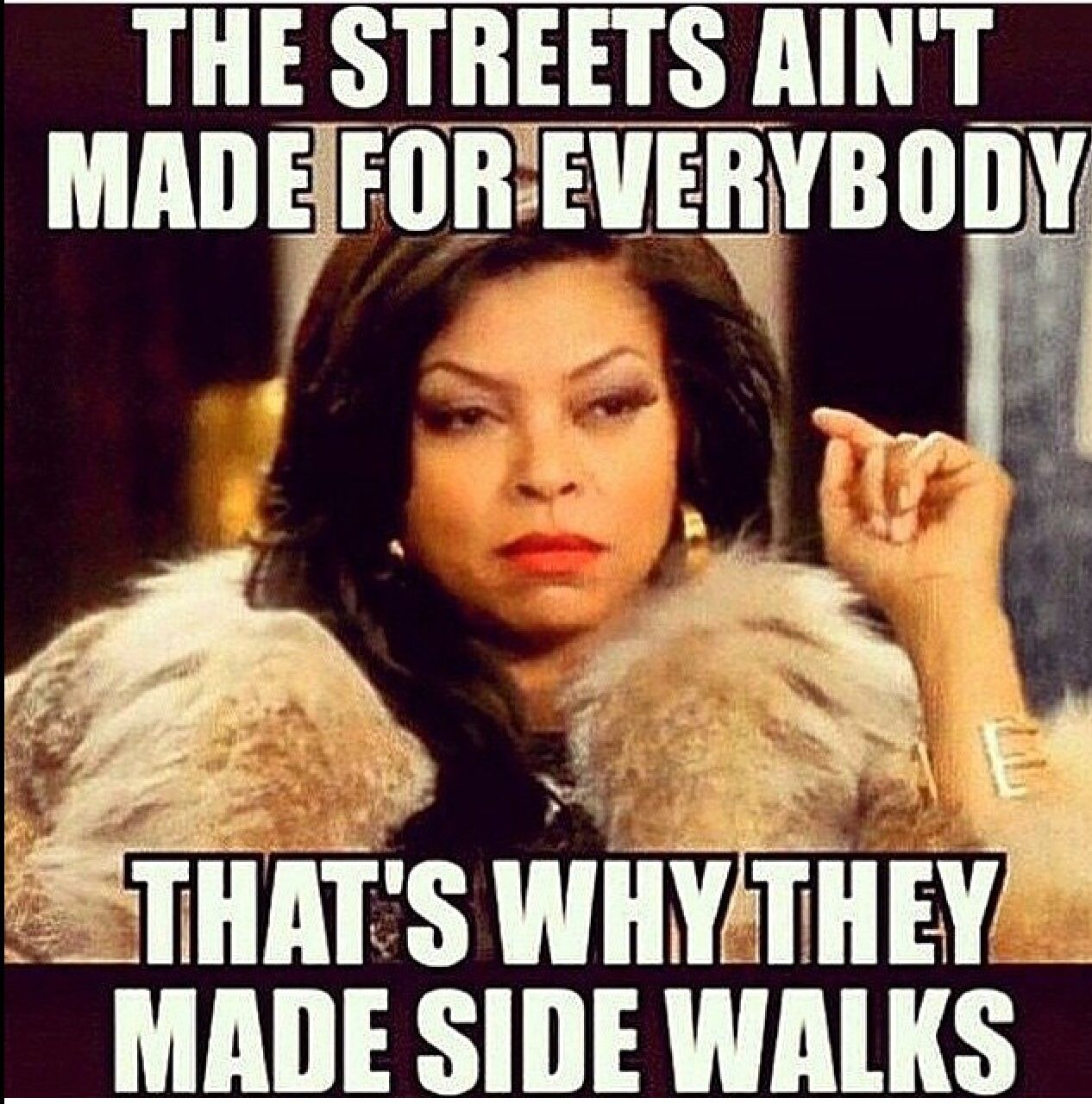 Streets Aint For Everybody Quotes Sayings Funny Lol Funny