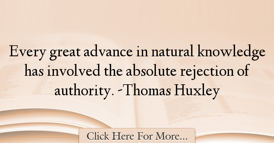 Thomas Huxley Quotes About Knowledge - 39178
