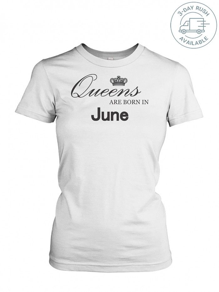 3a30c2f2 Teezily! QUEEN ARE BORN IN June T Shirts TeeChip Shirts, Ladies Tee, Guys