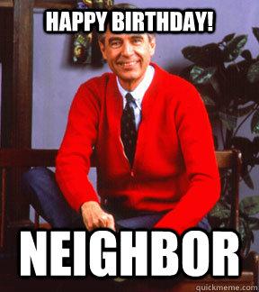 Happy Birthday Neighbor Happy Birthday Neighbor Quickmeme Friend Birthday Meme Happy Birthday Neighbor Birthday Meme