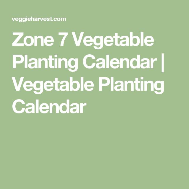 Zone 7 Vegetable Planting Calendar | Vegetable Planting ...