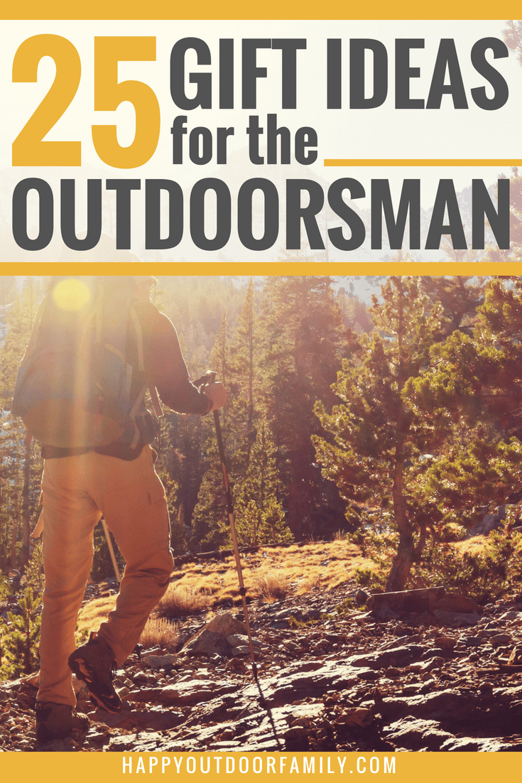 Are You Looking For The Perfect Gift Outdoorsy Guy In Your Life Check Out This Helpful List Of 25 Ideas Outdoorsman