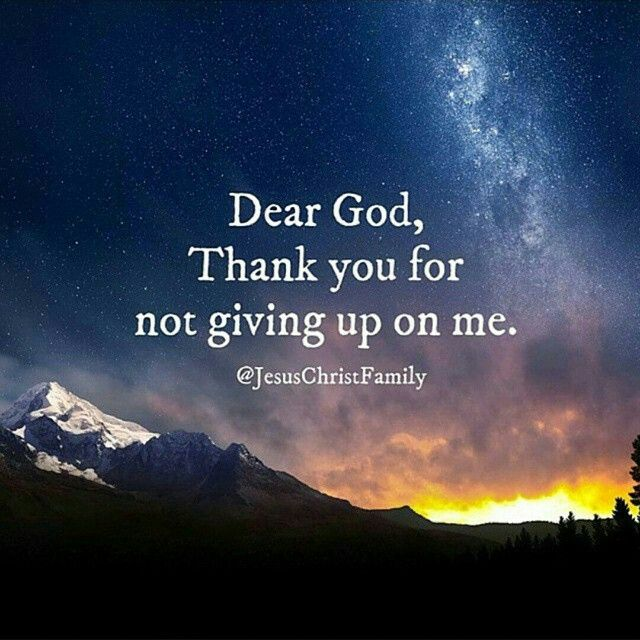 Dear God Thank You For Not Giving Up On Me Inspiration