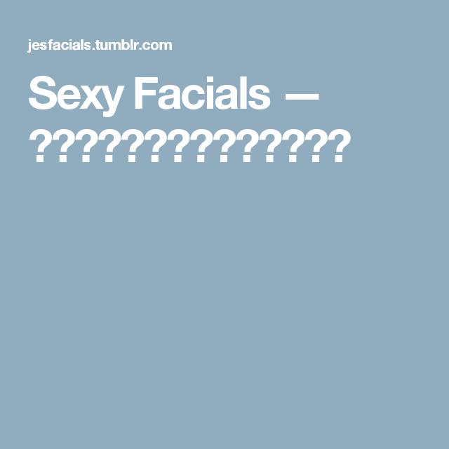 Sexy Facials —