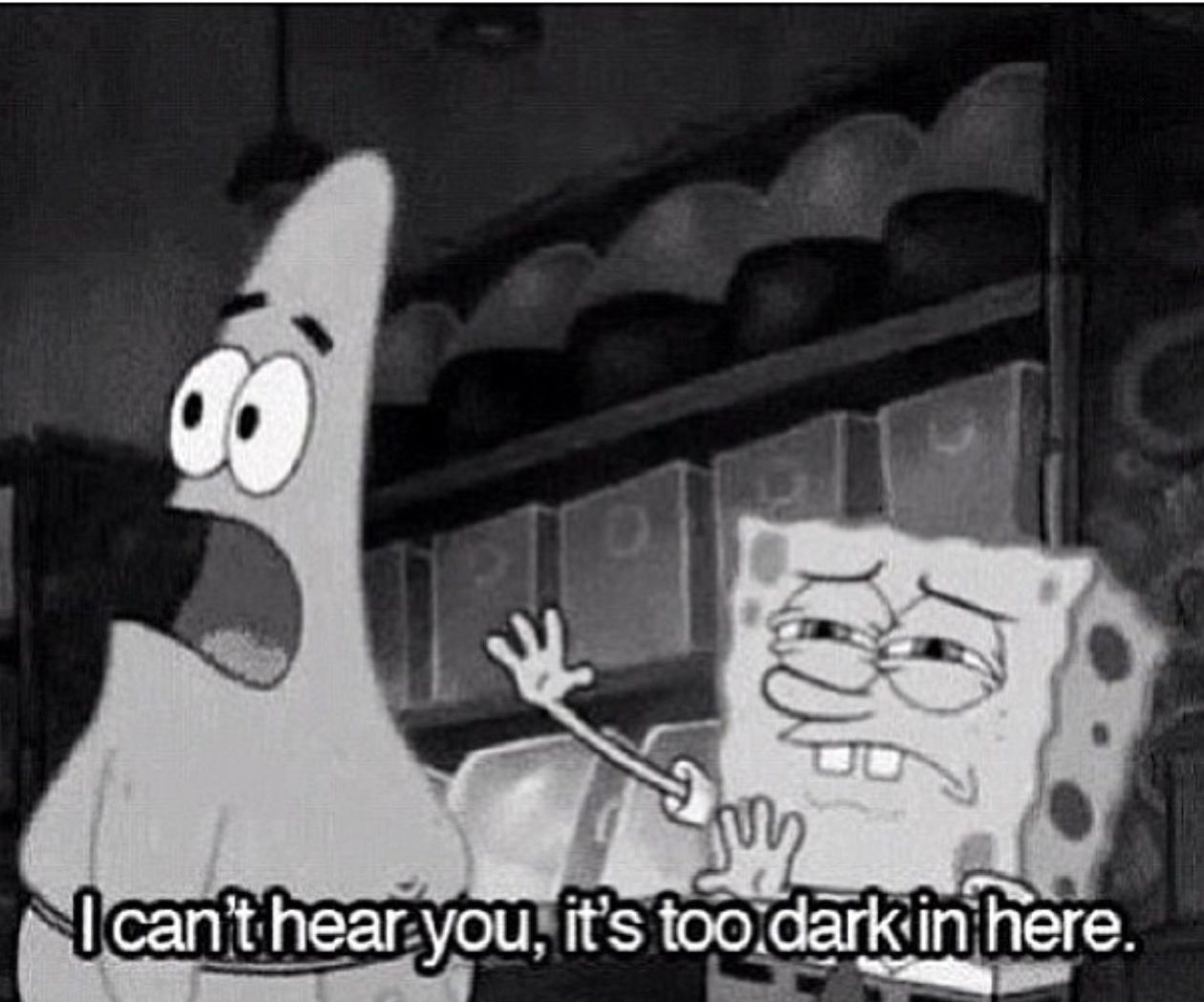 """""""I can't hear you, it's too dark in here."""" Spongebob and"""