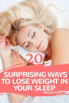 20 Surprising Ways To Lose Weight In Your Sleep