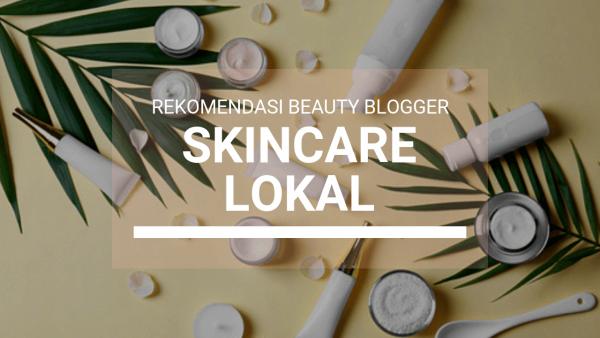 Inilah 7 Produk Skincare Lokal Indonesia Rekomendasi Para