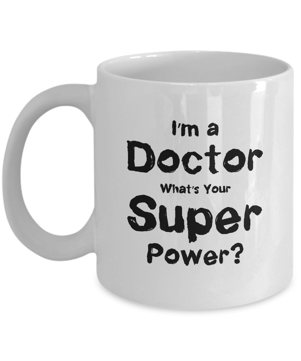 Worlds best doctor coffee mugs - I M A Doctor What S Your Super Power Medical Doctor Coffee Mug 11 Oz