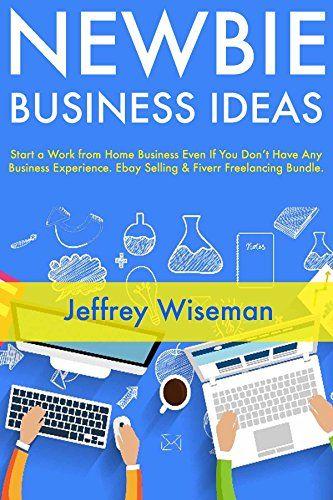 Newbie Business Ideas Start A Work From Home Business Ev Https