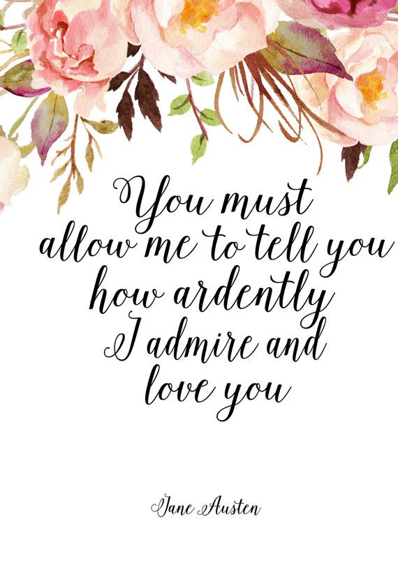 Pride And Pre Ce Quote Printable Wall By Printableverses You Must Allow Me To Tell You How Ardently I Admire I Love You
