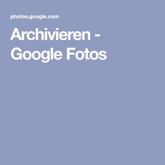 Google Fotos Archivieren
