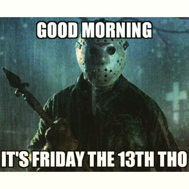 Good Morning Friday The 13th Friday The 13th Friday The 13th Quotes Happy Friday The 13th Friday The 13th Quote Slasher Movies Scary Movies Friday The 13th