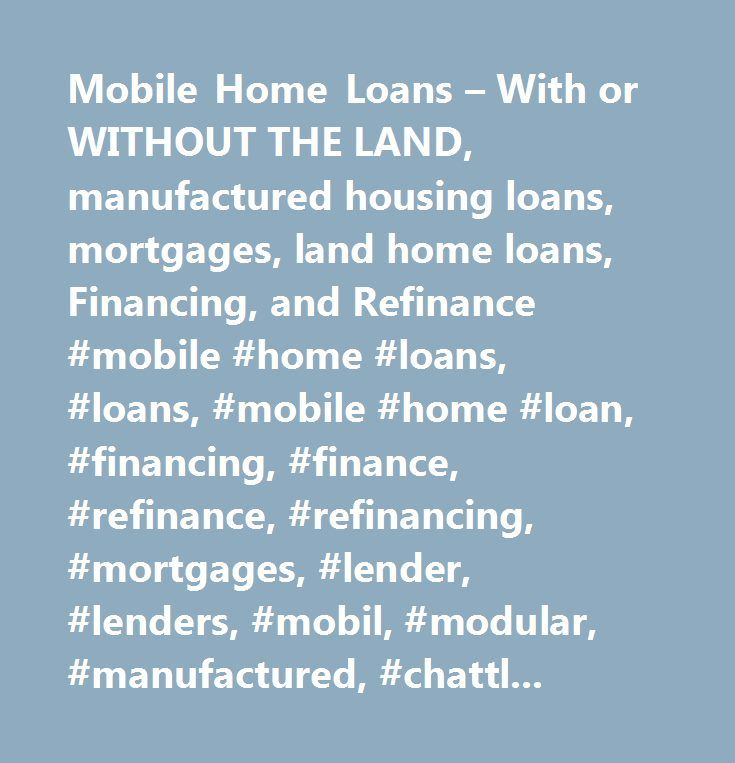 Mobile Home Loans – With or WITHOUT THE LAND, manufactured housing