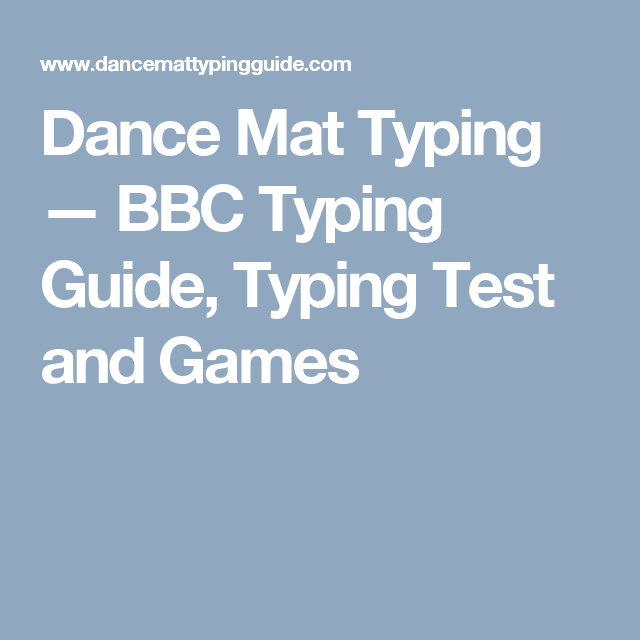 Dance Mat Typing Bbc Typing Guide Typing Test And Games Type Test Life Application Homeschool Life