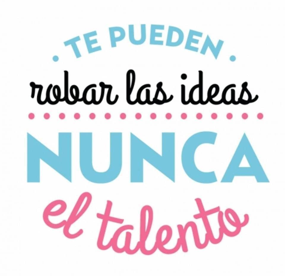 Te Pueden Robar Las Ideas Nunca El Talento Handmade