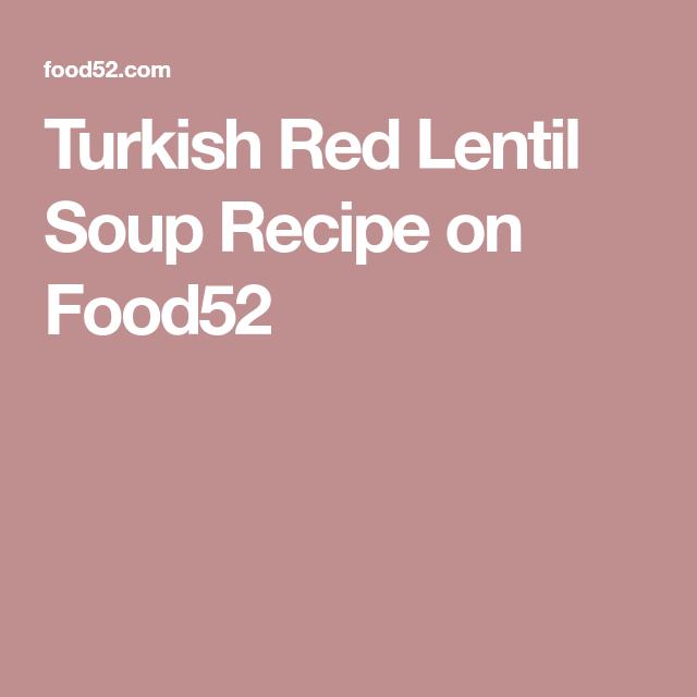 Turkish Red Lentil Soup Recipe on Food52